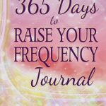 New Book Released: The 365 Days to Raise Your Frequency Journal